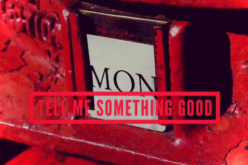 tell me something good – Mondays